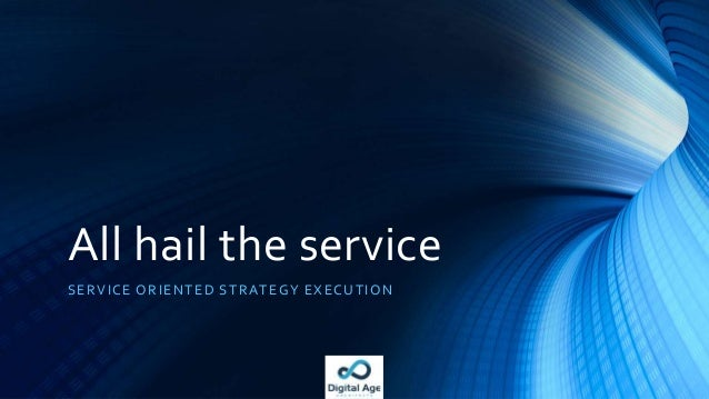 All hail the service SERVICE ORIENTED STRATEGY EXECUTION