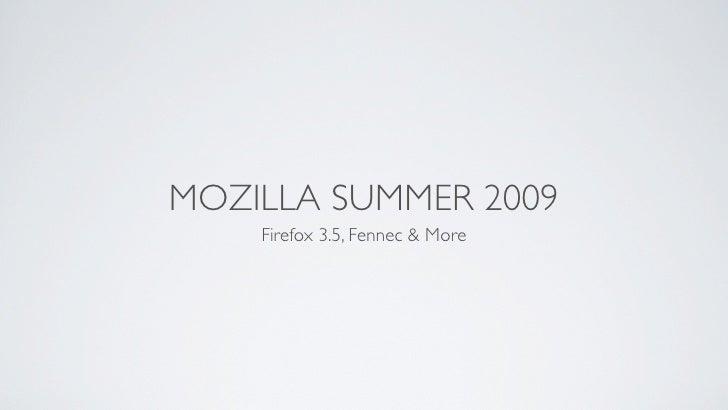 MOZILLA SUMMER 2009     Firefox 3.5, Fennec & More