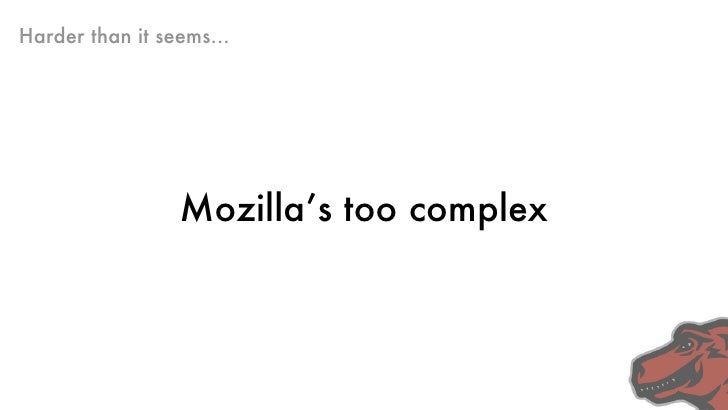 Harder than it seems...                      Mozilla's too complex