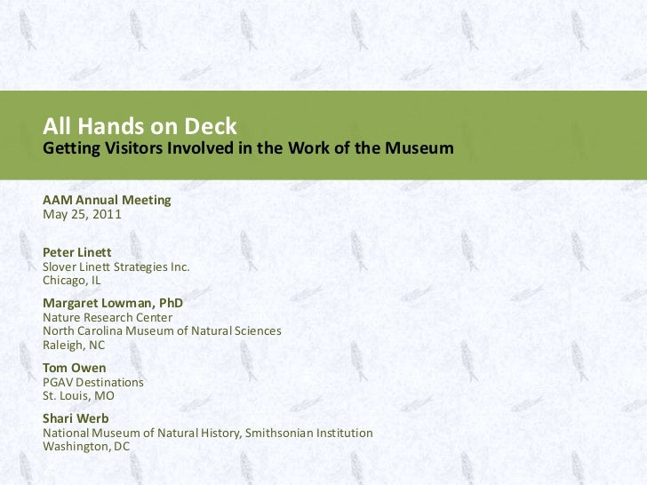 All Hands on Deck<br />Getting Visitors Involved in the Work of the Museum<br />AAM Annual MeetingMay 25, 2011<br />Peter ...
