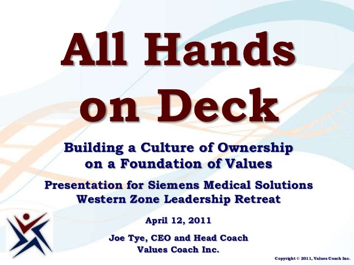 All Hands on Deck<br />Building a Culture of Ownership on a Foundation of Values<br />Presentation for Siemens Medical Sol...