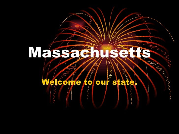 Massachusetts Welcome to our state.