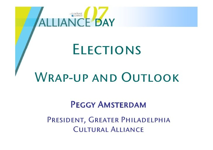 DAY         Elections Wrap-up and Outlook       Peggy Amsterdam  President, Greater Philadelphia         Cultural Alliance