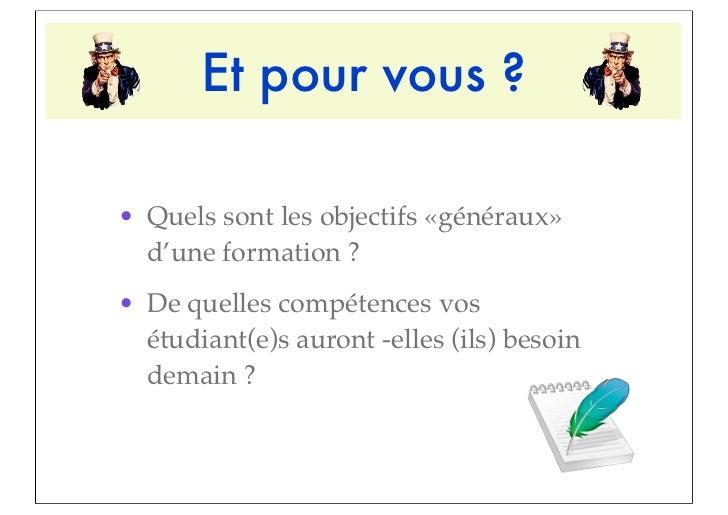 Et pour vous ?• Quels sont les objectifs «généraux»  d'une formation ?• De quelles compétences vos  étudiant(e)s auront -e...