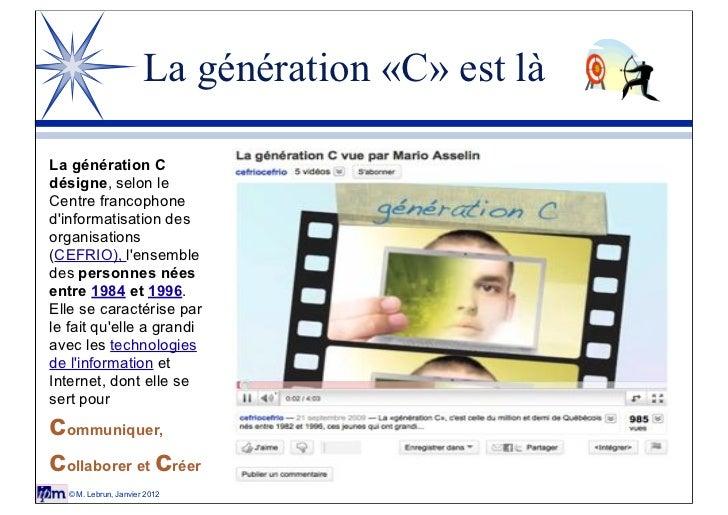 La génération «C» est làLa génération Cdésigne, selon leCentre francophonedinformatisation desorganisations(CEFRIO), lense...
