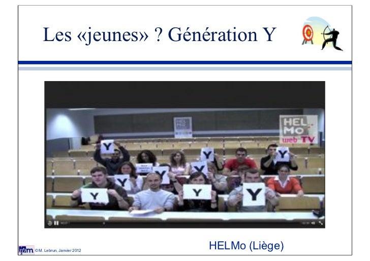 Les «jeunes» ? Génération Y© M. Lebrun, Janvier 2012                            HELMo (Liège)