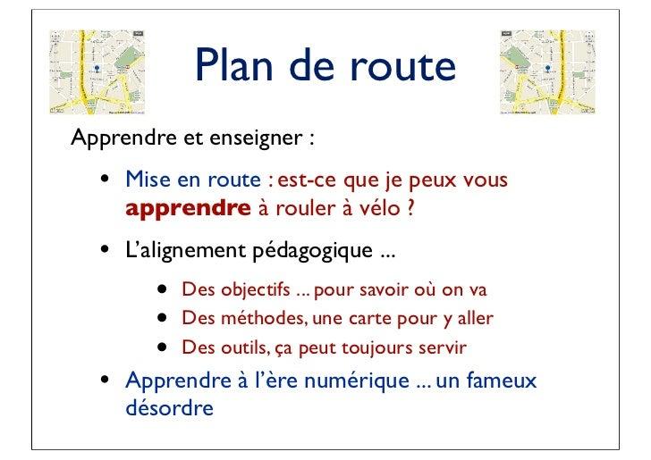 Plan de routeApprendre et enseigner :  • Mise en route : est-ce que je peux vous     apprendre à rouler à vélo ?  • L'alig...