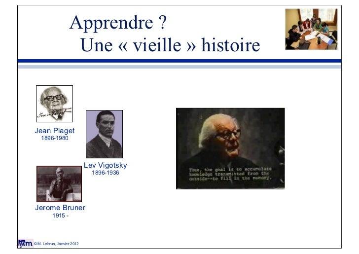 Apprendre ?                    Une « vieille » histoireJean Piaget    1896-1980                            Lev Vigotsky   ...