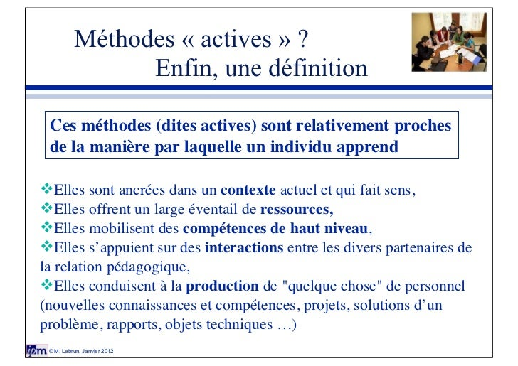 Méthodes « actives » ?                Enfin, une définition Ces méthodes (dites actives) sont relativement proches de la m...