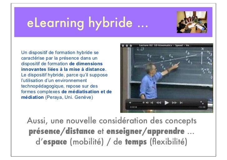 eLearning hybride ...Un dispositif de formation hybride secaractérise par la présence dans undispositif de formation de di...