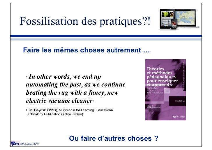 """Fossilisation des pratiques?!  Faire les mêmes choses autrement …     """"In other words, we end up     automating the past, ..."""