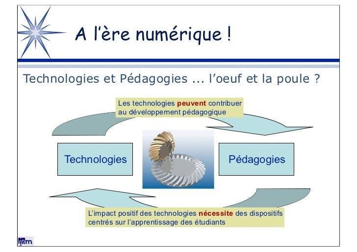 A l'ère numérique !Technologies et Pédagogies ... l'oeuf et la poule ?                    Les technologies peuvent contrib...