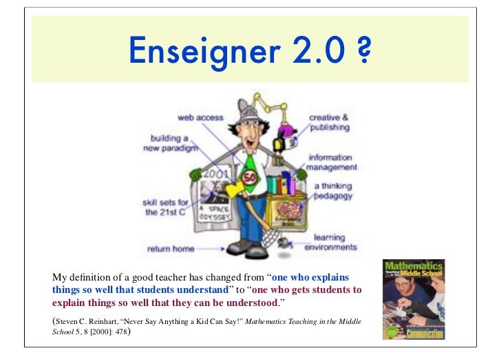 """Enseigner 2.0 ?My definition of a good teacher has changed from """"one who explainsthings so well that students understand"""" t..."""