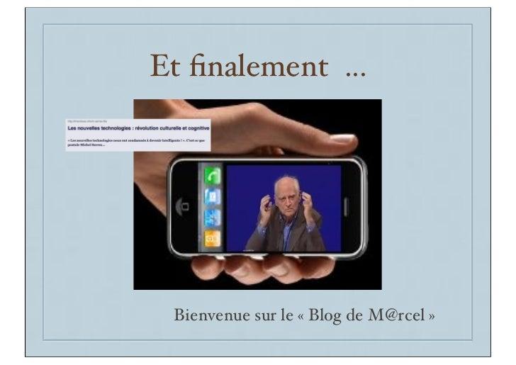 Et finalement ... Bienvenue sur le « Blog de M@rcel »