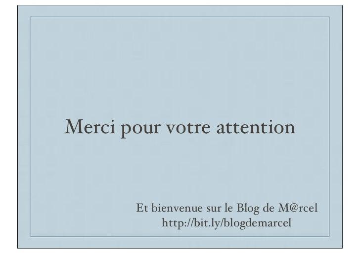 Merci pour votre attention        Et bienvenue sur le Blog de M@rcel             http://bit.ly/blogdemarcel