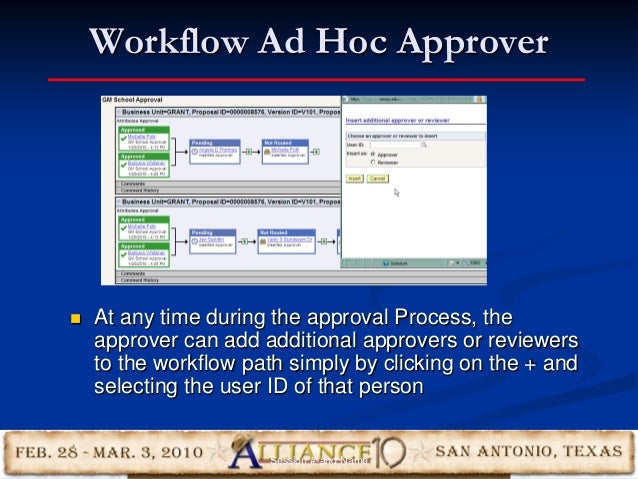 Workflow Ad Hoc Approver 30  At any time during the approval Process, the approver can add additional approvers or review...