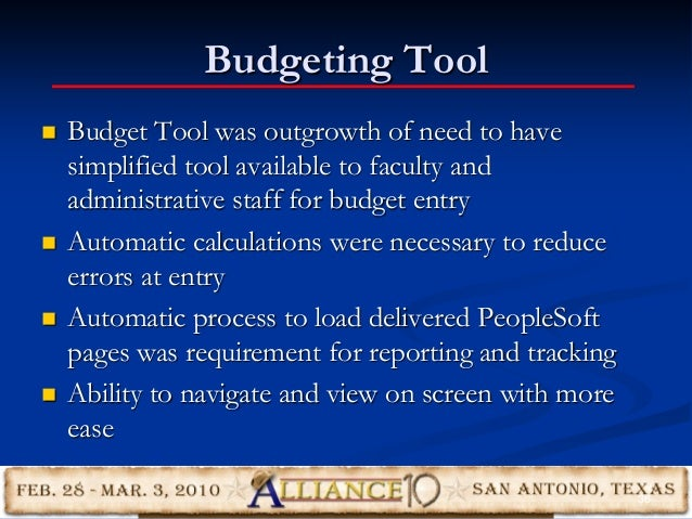 Budgeting Tool  Budget Tool was outgrowth of need to have simplified tool available to faculty and administrative staff f...