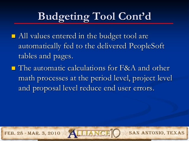 Budgeting Tool Cont'd  All values entered in the budget tool are automatically fed to the delivered PeopleSoft tables and...
