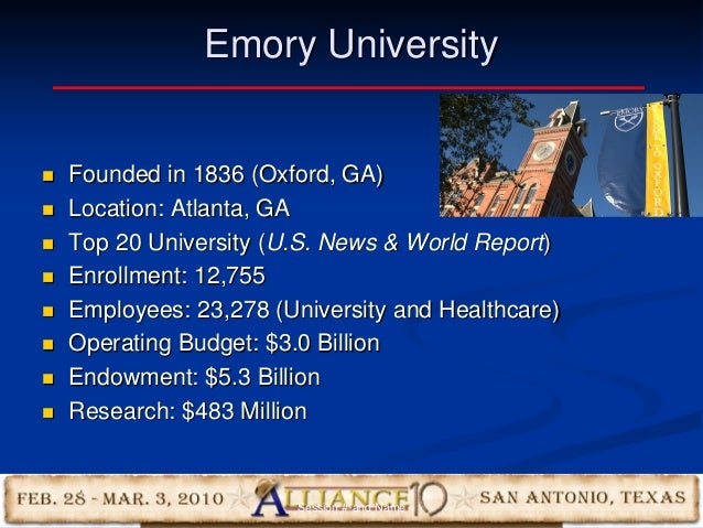 5 Emory University  Founded in 1836 (Oxford, GA)  Location: Atlanta, GA  Top 20 University (U.S. News & World Report) ...