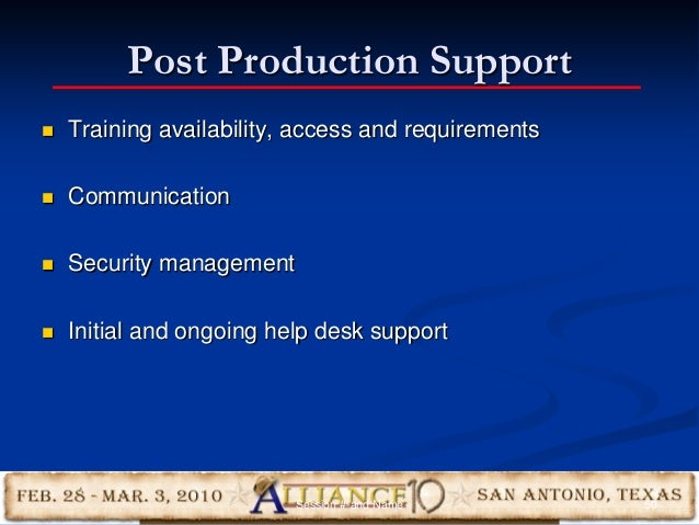 Post Production Support 50  Training availability, access and requirements  Communication  Security management  Initia...