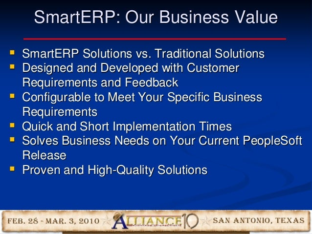 9 SmartERP: Our Business Value  SmartERP Solutions vs. Traditional Solutions  Designed and Developed with Customer Requi...