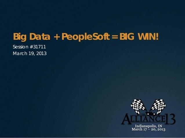 Big Data + PeopleSoft = BIG WIN!Session #31711March 19, 2013