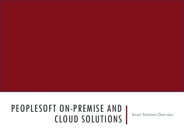 PEOPLESOFT ON-PREMISE AND CLOUD SOLUTIONS Smart Solutions Overview
