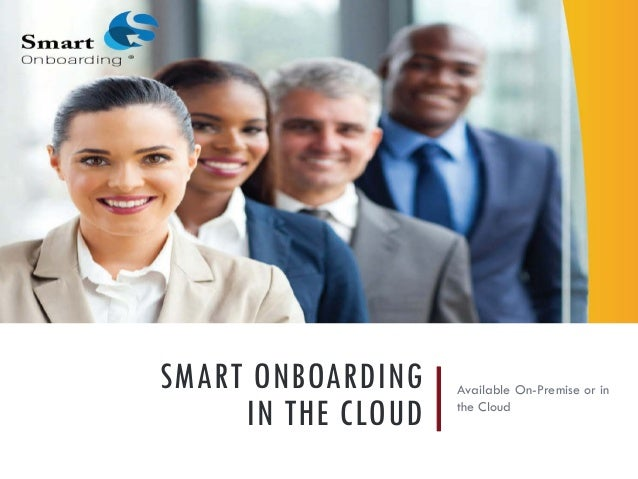 SMART ONBOARDING IN THE CLOUD Available On-Premise or in the Cloud