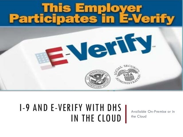 I-9 AND E-VERIFY WITH DHS IN THE CLOUD Available On-Premise or in the Cloud