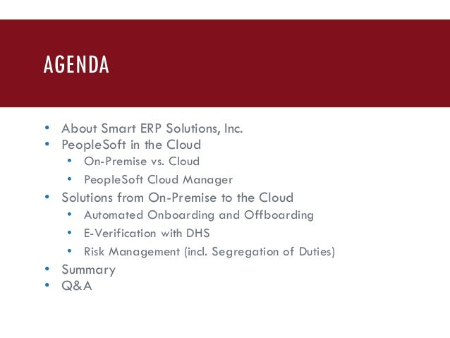 AGENDA • About Smart ERP Solutions, Inc. • PeopleSoft in the Cloud • On-Premise vs. Cloud • PeopleSoft Cloud Manager • Sol...