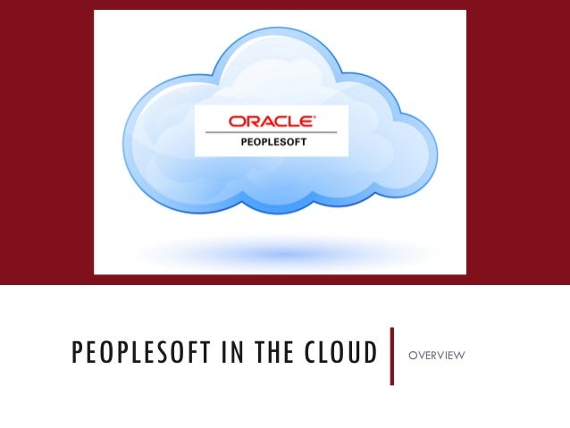 PEOPLESOFT IN THE CLOUD OVERVIEW