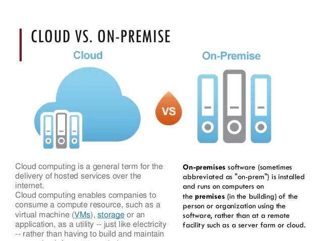 """CLOUD VS. ON-PREMISE On-premises software (sometimes abbreviated as """"on-prem"""") is installed and runs on computers on the p..."""