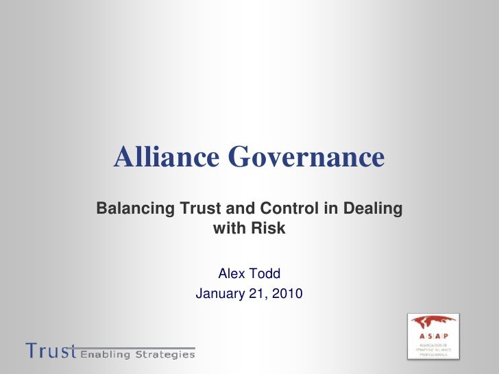 Alliance Governance<br />Balancing Trust and Control in Dealing with Risk<br />Alex Todd<br />January 21, 2010<br />