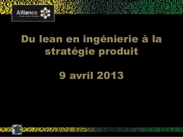 Du lean en ingénierie à la    stratégie produit       9 avril 2013