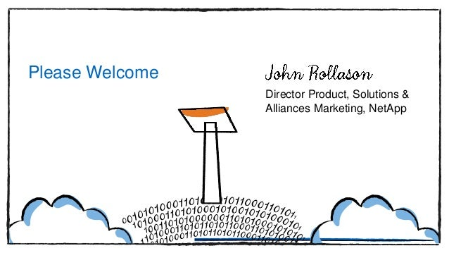 Please Welcome Director Product, Solutions & Alliances Marketing, NetApp