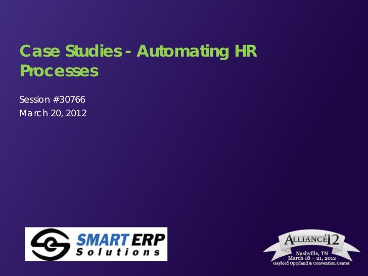 Case Studies - Automating HRProcessesSession #30766March 20, 2012