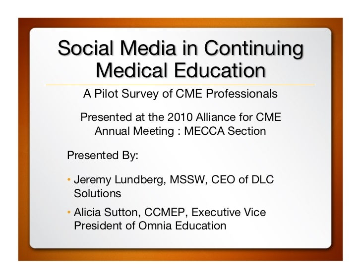 Social Media in Continuing   Medical Education     A Pilot Survey of CME Professionals    Presented at the 2010 Alliance f...