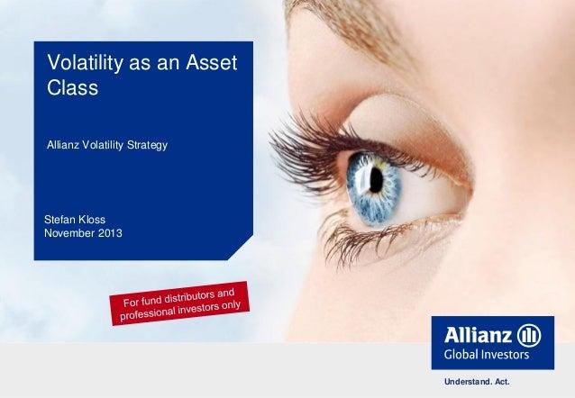 Volatility as an Asset Class Allianz Volatility Strategy  Stefan Kloss November 2013  Understand. Act.
