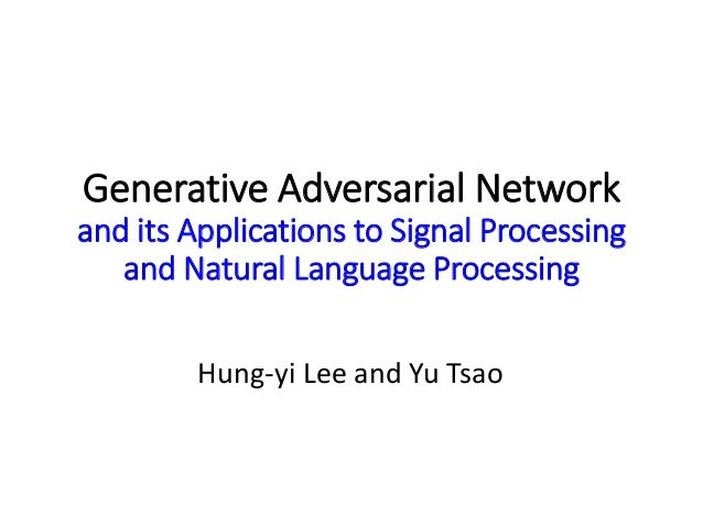 Generative Adversarial Network and its Applications to Signal Processing and Natural Language Processing Hung-yi Lee and Y...