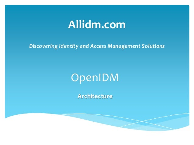 Allidm.com  Discovering Identity and Access Management Solutions  OpenIDM  Architecture
