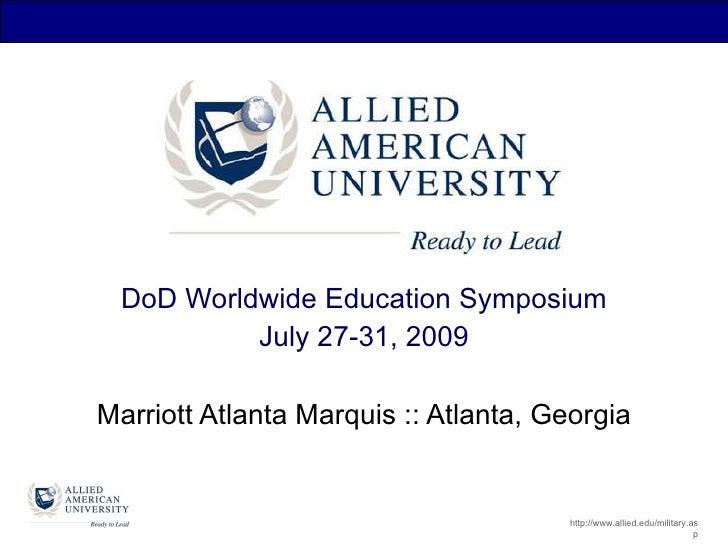 DoD Worldwide Education Symposium July 27-31, 2009 Marriott Atlanta Marquis :: Atlanta, Georgia