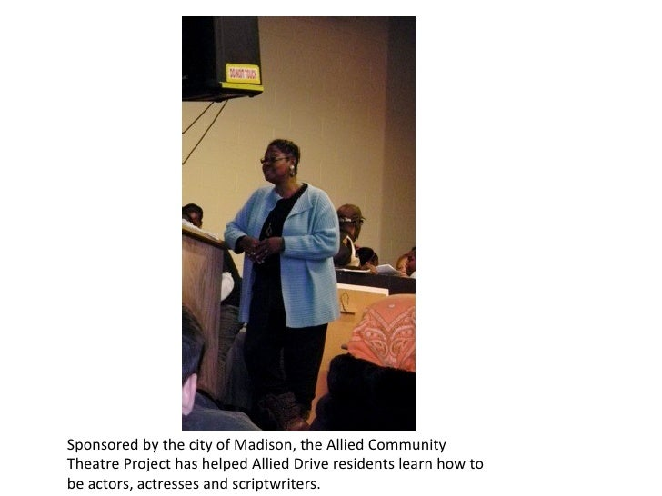Sponsored by the city of Madison, the Allied Community Theatre Project has helped Allied Drive residents learn how to be a...