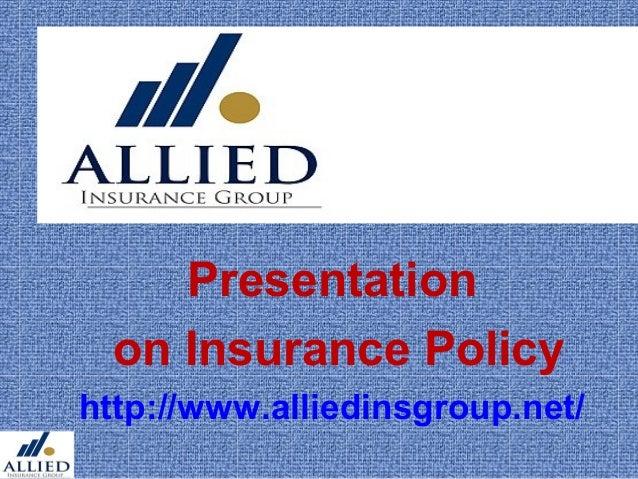 Presentation  on Insurance Policyhttp://www.alliedinsgroup.net/