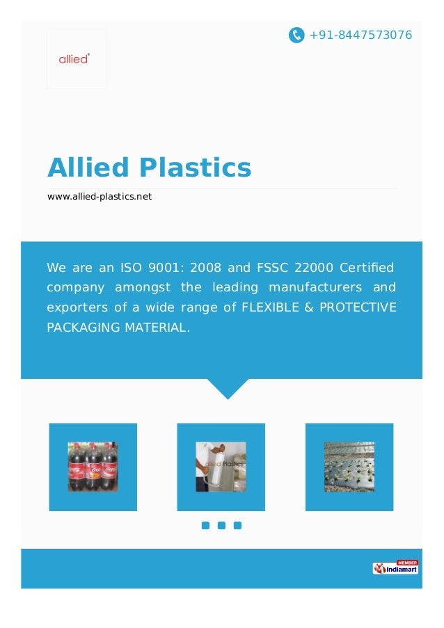 +91-8447573076 Allied Plastics www.allied-plastics.net We are an ISO 9001: 2008 and FSSC 22000 Certified company amongst th...