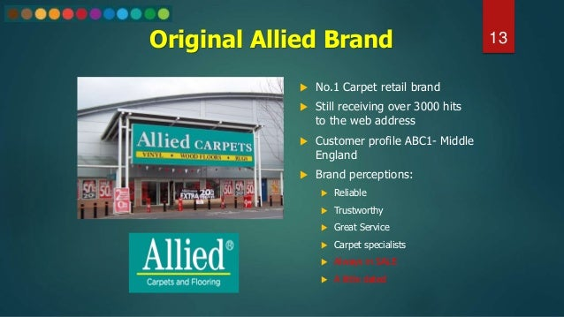 Original Allied Brand  No.1 Carpet retail brand  Still receiving over 3000 hits to the web address  Customer profile AB...