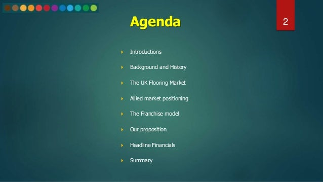 Agenda 2  Introductions  Background and History  The UK Flooring Market  Allied market positioning  The Franchise mod...