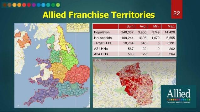 22Allied Franchise Territories Sum Avg. Min. Max. Population 240,337 9,950 3749 14,420 Households 109,244 4306 1,672 6,555...