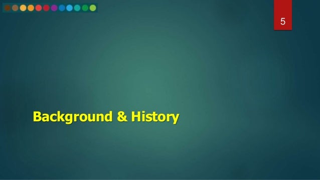 Background & History 5
