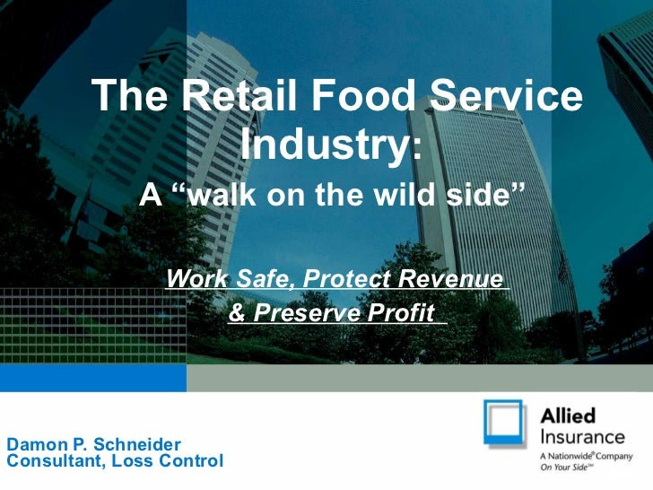 "Damon P. Schneider Consultant, Loss Control The Retail Food Service Industry :  A ""walk on the wild side""  Work Safe, Prot..."