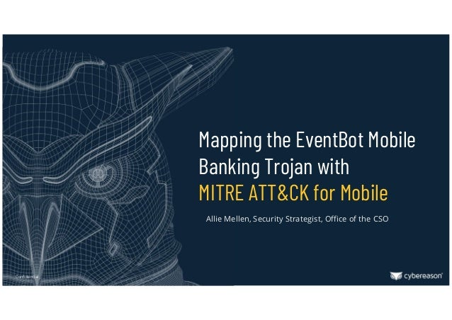 Confidential Mapping the EventBot Mobile Banking Trojan with MITRE ATT&CK for Mobile Allie Mellen, Security Strategist, Of...
